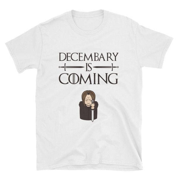 Decembary is Coming T-Shirt